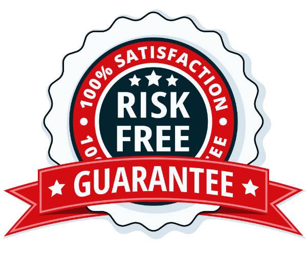 Risk Free 100% Satisfaction Guarantee
